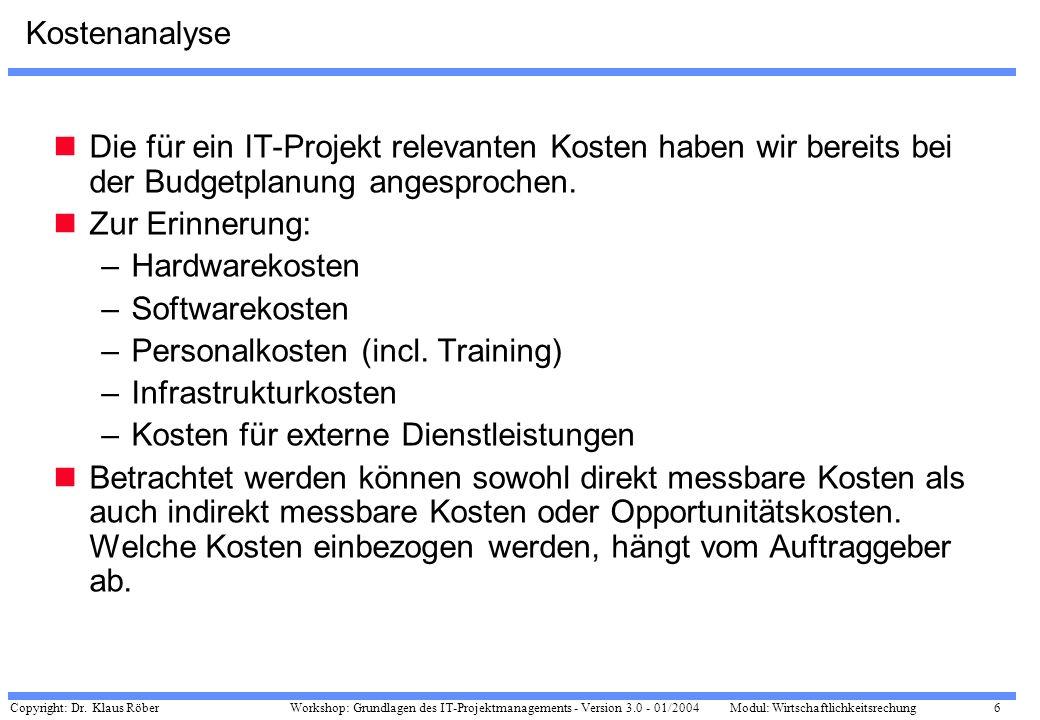 Copyright: Dr. Klaus Röber 6 Workshop: Grundlagen des IT-Projektmanagements - Version 3.0 - 01/2004Modul: Wirtschaftlichkeitsrechung Kostenanalyse Die