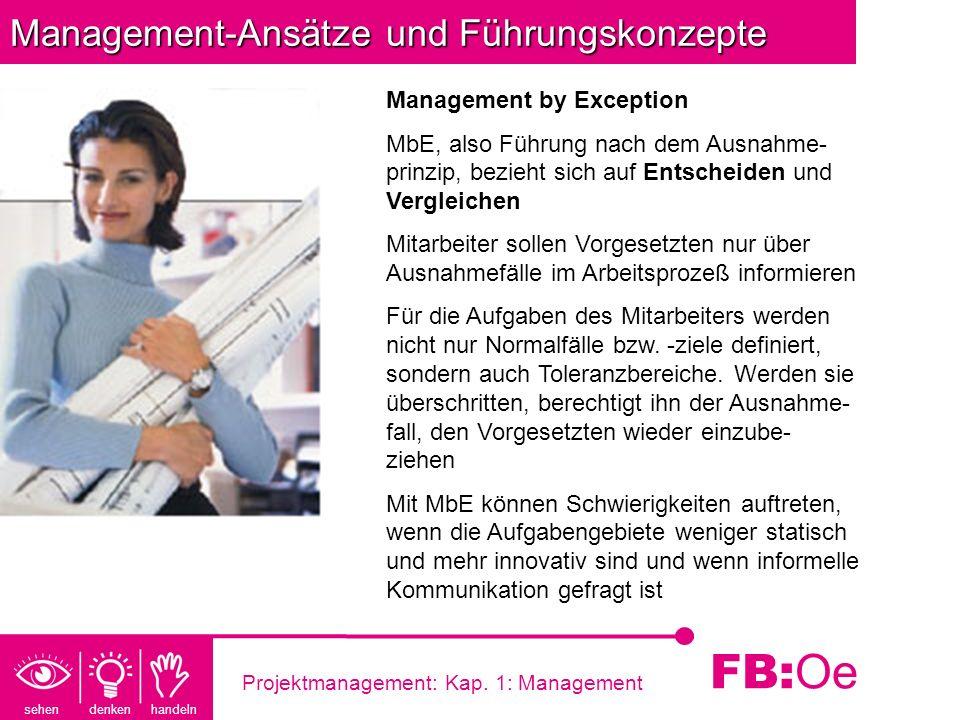 sehen denken handeln FB: Oe Projektmanagement: Kap. 1: Management Management-Ansätze und Führungskonzepte Management by Exception MbE, also Führung na