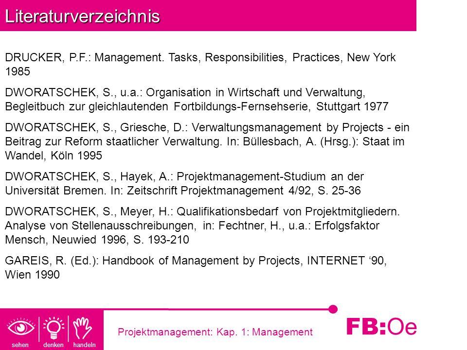 sehen denken handeln FB: Oe Projektmanagement: Kap. 1: ManagementLiteraturverzeichnis DRUCKER, P.F.: Management. Tasks, Responsibilities, Practices, N