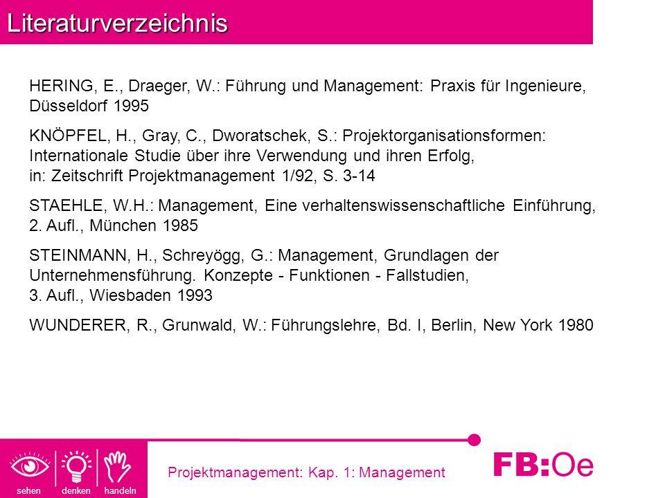 sehen denken handeln FB: Oe Projektmanagement: Kap. 1: ManagementLiteraturverzeichnis HERING, E., Draeger, W.: Führung und Management: Praxis für Inge