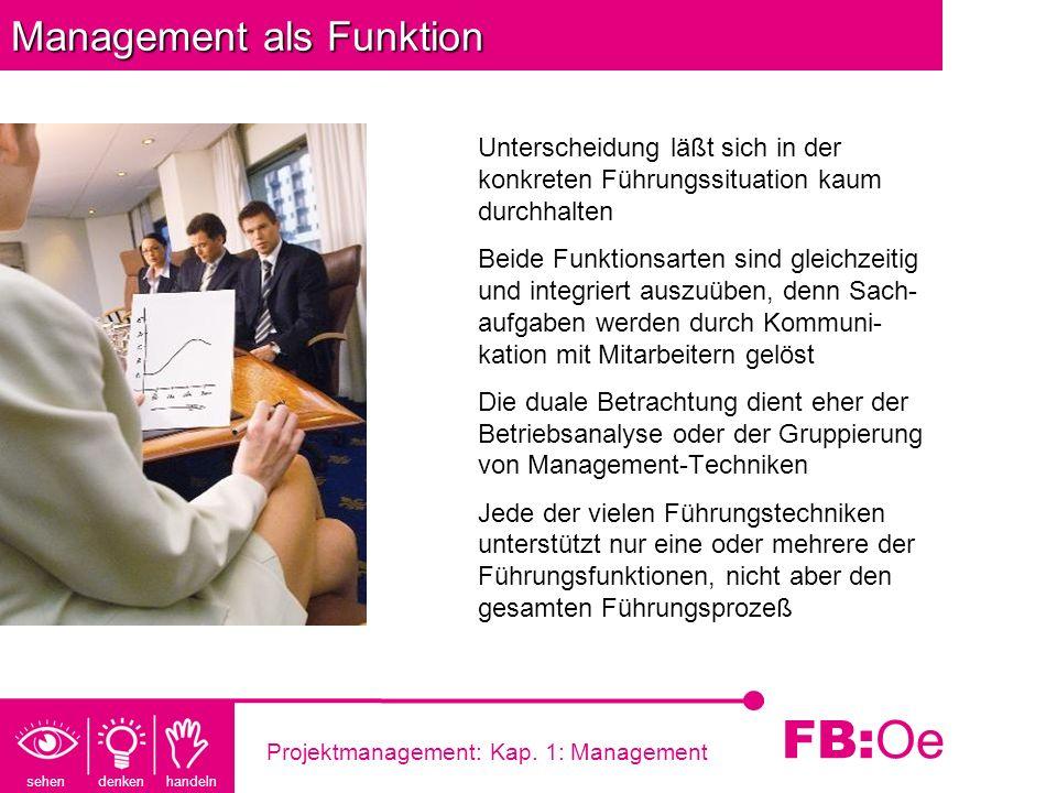 sehen denken handeln FB: Oe Projektmanagement: Kap. 1: Management Management als Funktion Unterscheidung läßt sich in der konkreten Führungssituation