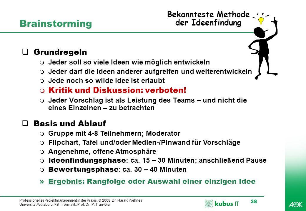 Professionelles Projektmanagement in der Praxis, © 2008 Dr. Harald Wehnes Universität Würzburg, FB Informatik, Prof. Dr. P. Tran-Gia 38 Brainstorming