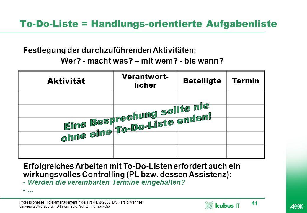 Professionelles Projektmanagement in der Praxis, © 2008 Dr. Harald Wehnes Universität Würzburg, FB Informatik, Prof. Dr. P. Tran-Gia 41 To-Do-Liste =