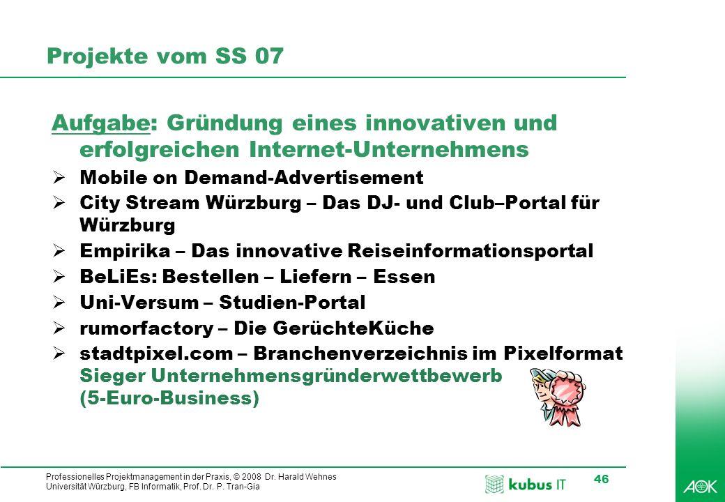 Professionelles Projektmanagement in der Praxis, © 2008 Dr. Harald Wehnes Universität Würzburg, FB Informatik, Prof. Dr. P. Tran-Gia 46 Projekte vom S