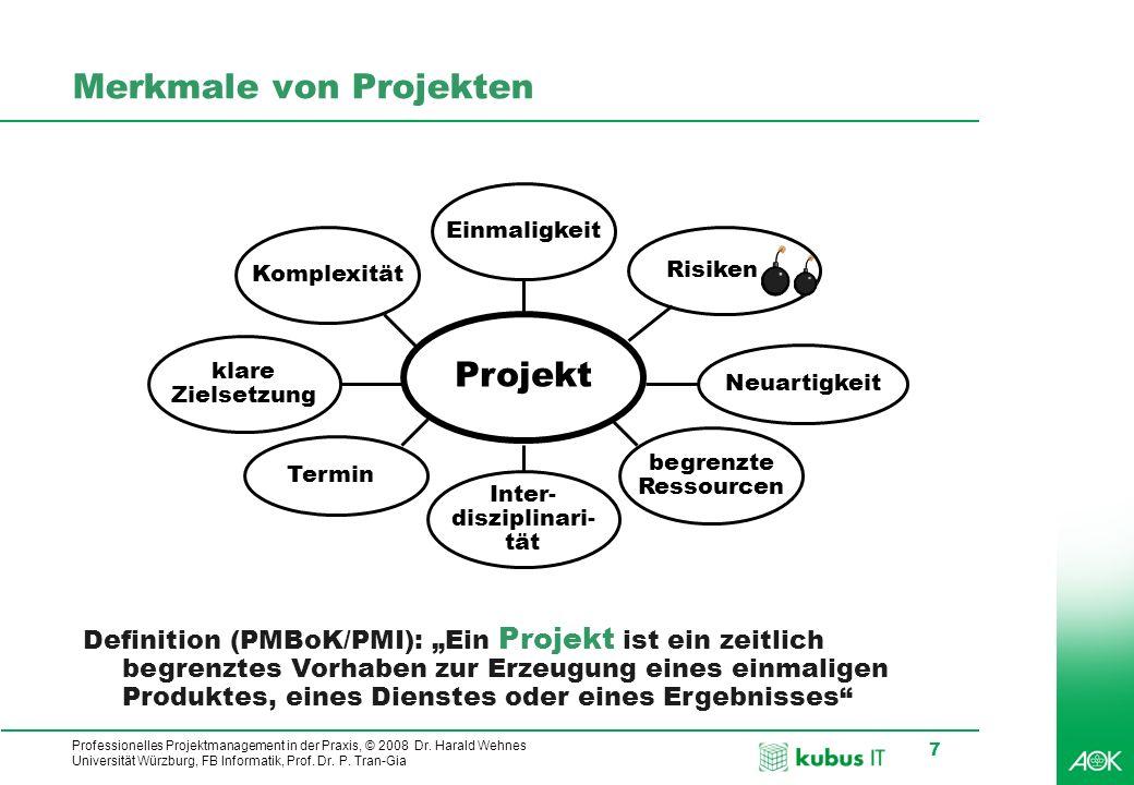 Professionelles Projektmanagement in der Praxis, © 2008 Dr. Harald Wehnes Universität Würzburg, FB Informatik, Prof. Dr. P. Tran-Gia 7 Merkmale von Pr
