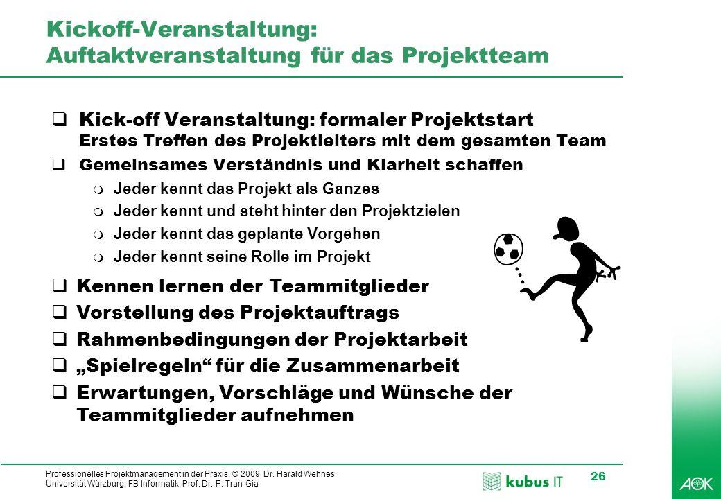 Professionelles Projektmanagement in der Praxis, © 2009 Dr. Harald Wehnes Universität Würzburg, FB Informatik, Prof. Dr. P. Tran-Gia 26 Kickoff-Verans