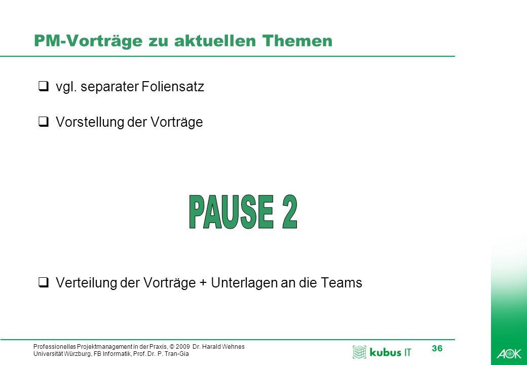 Professionelles Projektmanagement in der Praxis, © 2009 Dr. Harald Wehnes Universität Würzburg, FB Informatik, Prof. Dr. P. Tran-Gia 36 PM-Vorträge zu
