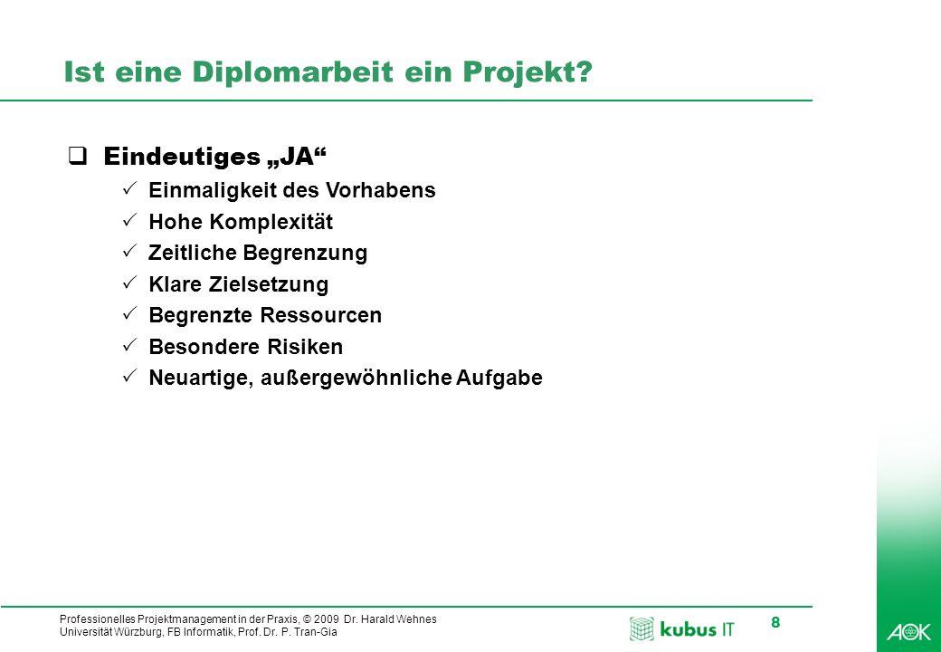Professionelles Projektmanagement in der Praxis, © 2009 Dr. Harald Wehnes Universität Würzburg, FB Informatik, Prof. Dr. P. Tran-Gia 8 Ist eine Diplom