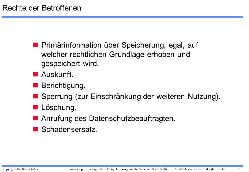 Copyright: Dr. Klaus Röber 16 Workshop: Grundlagen des IT-Projektmanagements - Version 3.0 - 01/2004Modul: IT-Sicherheit und Datenschutz Rechte der Be