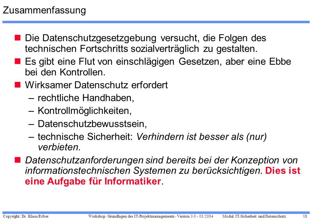 Copyright: Dr. Klaus Röber 18 Workshop: Grundlagen des IT-Projektmanagements - Version 3.0 - 01/2004Modul: IT-Sicherheit und Datenschutz Zusammenfassu