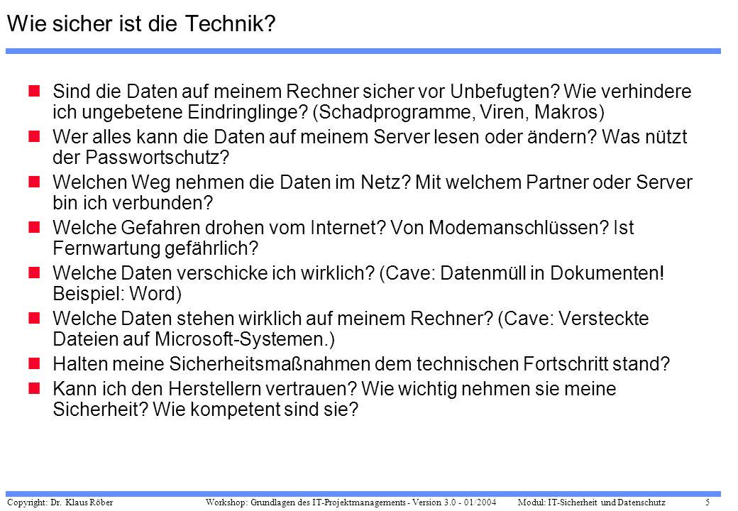 Copyright: Dr. Klaus Röber 5 Workshop: Grundlagen des IT-Projektmanagements - Version 3.0 - 01/2004Modul: IT-Sicherheit und Datenschutz Wie sicher ist