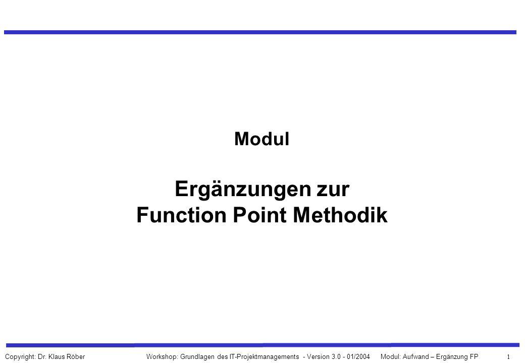1 Workshop: Grundlagen des IT-Projektmanagements - Version 3.0 - 01/2004Modul: Aufwand – Ergänzung FP Copyright: Dr. Klaus Röber Modul Ergänzungen zur