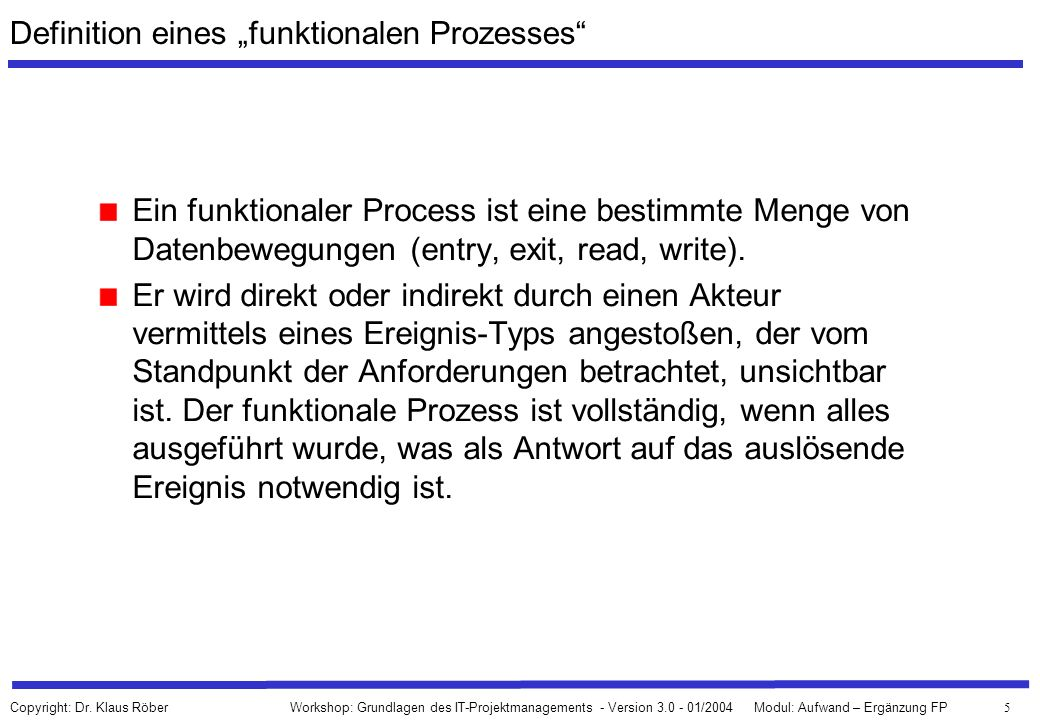 5 Workshop: Grundlagen des IT-Projektmanagements - Version 3.0 - 01/2004Modul: Aufwand – Ergänzung FP Copyright: Dr.