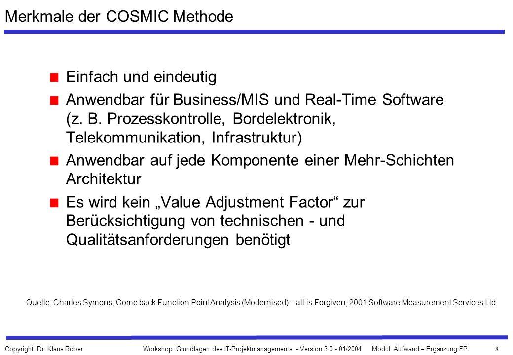 8 Workshop: Grundlagen des IT-Projektmanagements - Version 3.0 - 01/2004Modul: Aufwand – Ergänzung FP Copyright: Dr. Klaus Röber Merkmale der COSMIC M