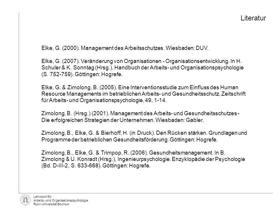 Lehrstuhl für Arbeits- und Organisationspsychologie Ruhr-Universität Bochum Elke, G. (2000). Management des Arbeitsschutzes. Wiesbaden: DUV. Elke, G.