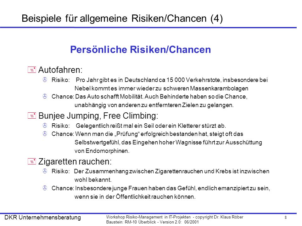 8 Workshop Risiko-Management in IT-Projekten - copyright Dr. Klaus Röber Baustein: RM-10 Überblick - Version 2.0: 06/2001 DKR Unternehmensberatung Bei
