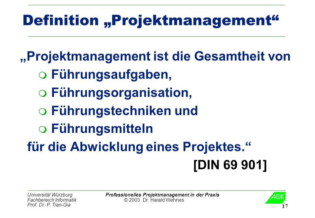 Universität Würzburg Professionelles Projektmanagement in der Praxis Fachbereich Informatik © 2003 Dr. Harald Wehnes Prof. Dr. P. Tran-Gia 17 Definiti