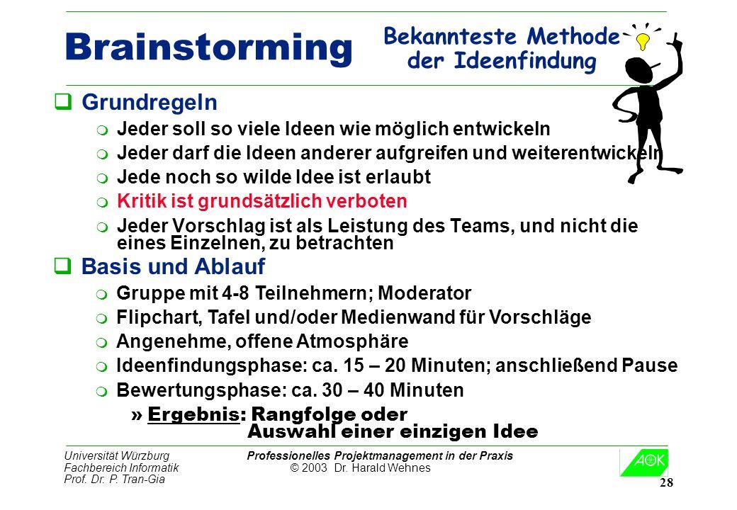 Universität Würzburg Professionelles Projektmanagement in der Praxis Fachbereich Informatik © 2003 Dr. Harald Wehnes Prof. Dr. P. Tran-Gia 28 Brainsto