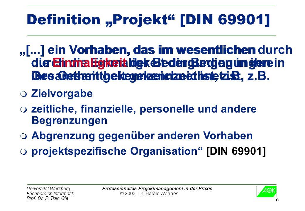 Universität Würzburg Professionelles Projektmanagement in der Praxis Fachbereich Informatik © 2003 Dr. Harald Wehnes Prof. Dr. P. Tran-Gia 6 Definitio