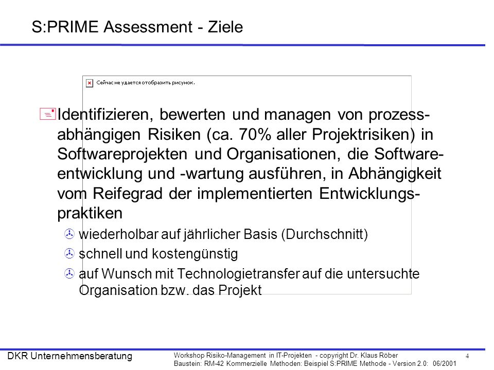 4 Workshop Risiko-Management in IT-Projekten - copyright Dr. Klaus Röber Baustein: RM-42 Kommerzielle Methoden: Beispiel S:PRIME Methode - Version 2.0