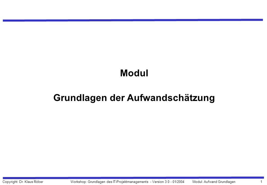 1 Copyright: Dr. Klaus Röber Workshop: Grundlagen des IT-Projektmanagements - Version 3.0 - 01/2004Modul: Aufwand Grundlagen Modul Grundlagen der Aufw