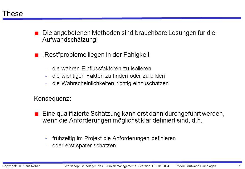 5 Copyright: Dr. Klaus Röber Workshop: Grundlagen des IT-Projektmanagements - Version 3.0 - 01/2004Modul: Aufwand Grundlagen These Die angebotenen Met