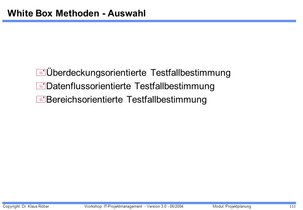 Copyright: Dr. Klaus Röber 110 Workshop: IT-Projektmanagement - Version 3.0 - 06/2004Modul: Projektplanung White Box Methoden - Auswahl +Überdeckungso