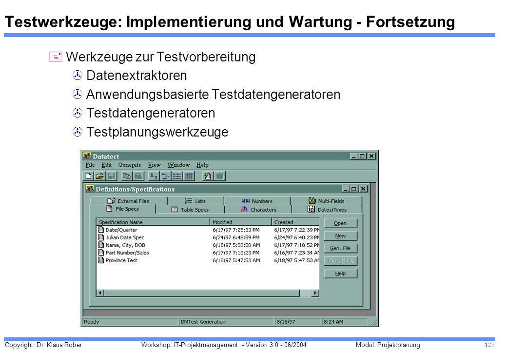 Copyright: Dr. Klaus Röber 127 Workshop: IT-Projektmanagement - Version 3.0 - 06/2004Modul: Projektplanung Testwerkzeuge: Implementierung und Wartung