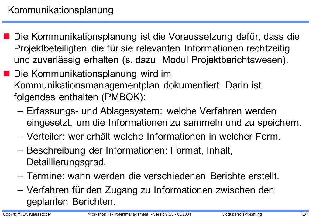 Copyright: Dr. Klaus Röber 137 Workshop: IT-Projektmanagement - Version 3.0 - 06/2004Modul: Projektplanung Kommunikationsplanung Die Kommunikationspla