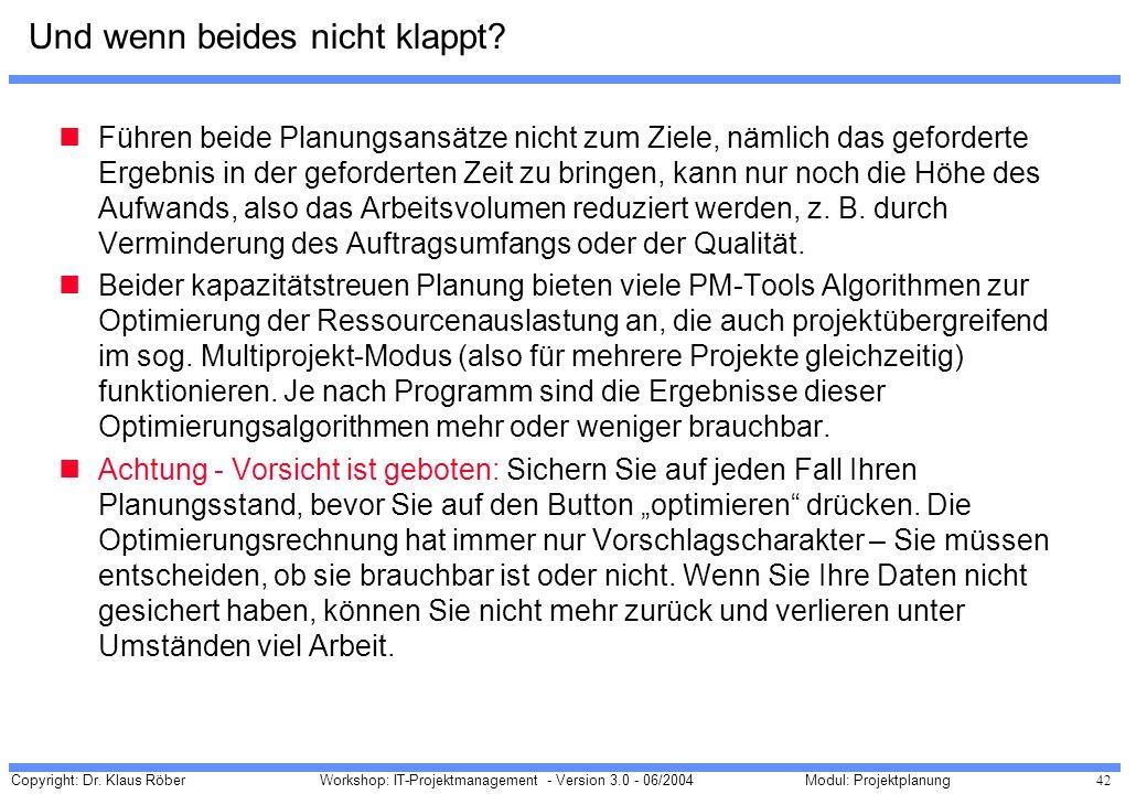Copyright: Dr. Klaus Röber 42 Workshop: IT-Projektmanagement - Version 3.0 - 06/2004Modul: Projektplanung Und wenn beides nicht klappt? Führen beide P