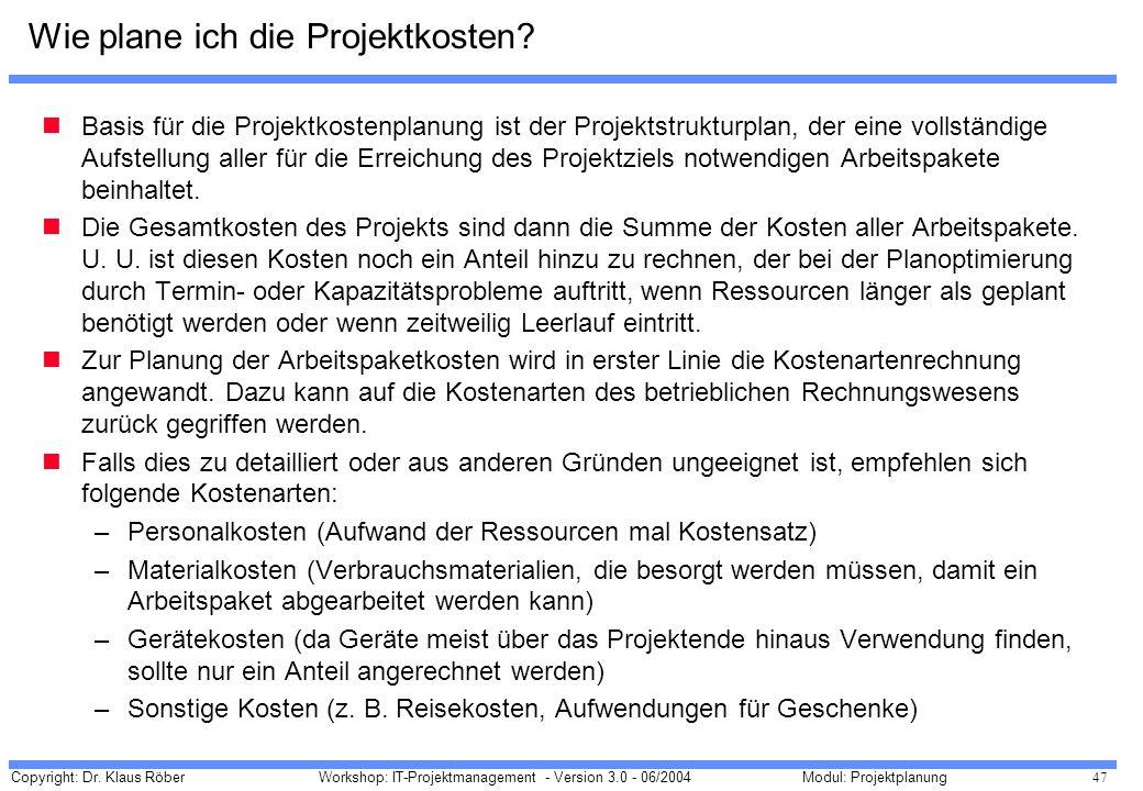 Copyright: Dr. Klaus Röber 47 Workshop: IT-Projektmanagement - Version 3.0 - 06/2004Modul: Projektplanung Wie plane ich die Projektkosten? Basis für d