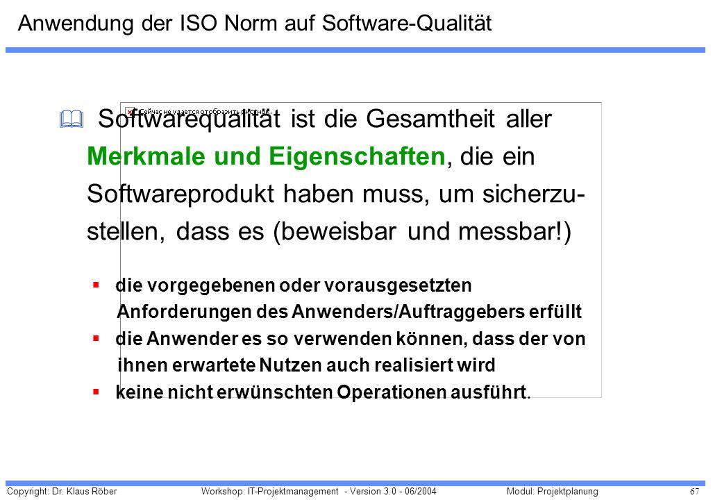 Copyright: Dr. Klaus Röber 67 Workshop: IT-Projektmanagement - Version 3.0 - 06/2004Modul: Projektplanung & Softwarequalität ist die Gesamtheit aller