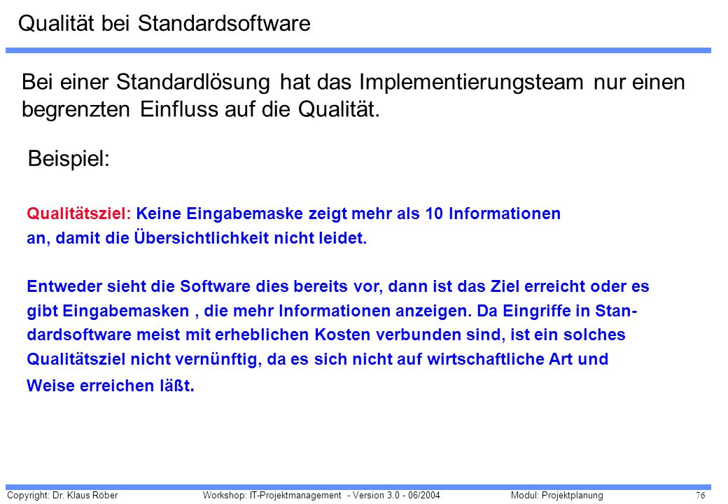 Copyright: Dr. Klaus Röber 76 Workshop: IT-Projektmanagement - Version 3.0 - 06/2004Modul: Projektplanung Bei einer Standardlösung hat das Implementie
