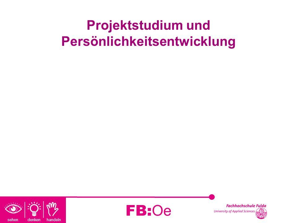 sehen denken handeln FB:Oe Projektstudium und Persönlichkeitsentwicklung