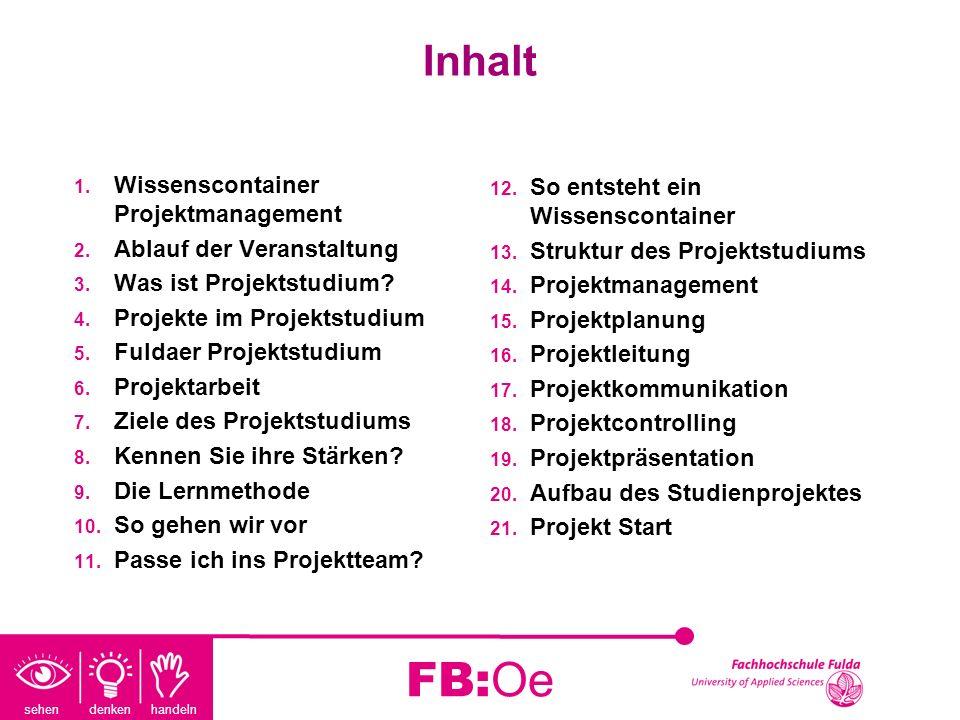 sehen denken handeln FB:Oe Inhalt 1. Wissenscontainer Projektmanagement 2. Ablauf der Veranstaltung 3. Was ist Projektstudium? 4. Projekte im Projekts