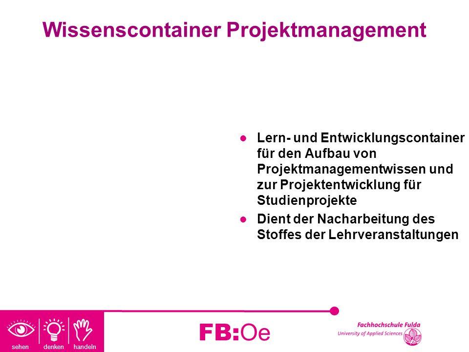 sehen denken handeln FB:Oe Wissenscontainer Projektmanagement Lern- und Entwicklungscontainer für den Aufbau von Projektmanagementwissen und zur Proje