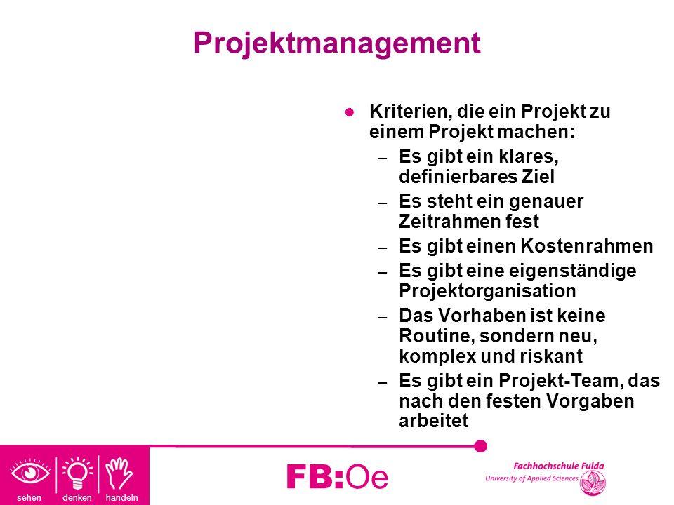 sehen denken handeln FB:Oe Projektmanagement Kriterien, die ein Projekt zu einem Projekt machen: – Es gibt ein klares, definierbares Ziel – Es steht e