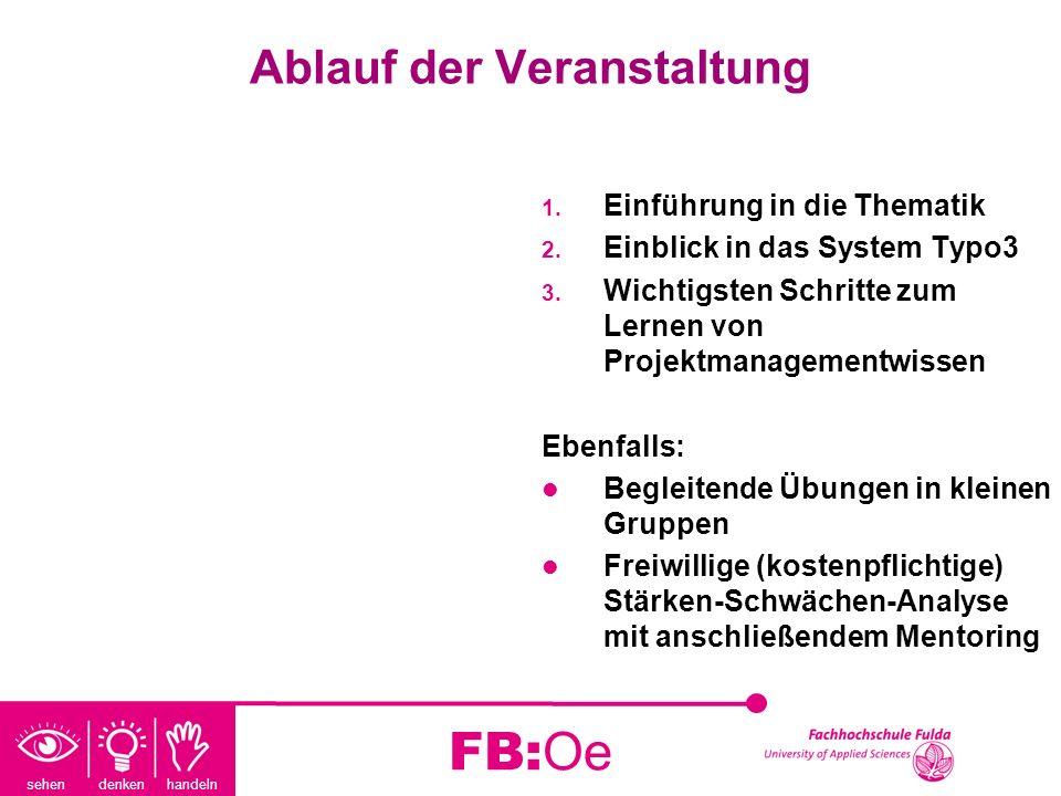 sehen denken handeln FB:Oe Ablauf der Veranstaltung 1. Einführung in die Thematik 2. Einblick in das System Typo3 3. Wichtigsten Schritte zum Lernen v