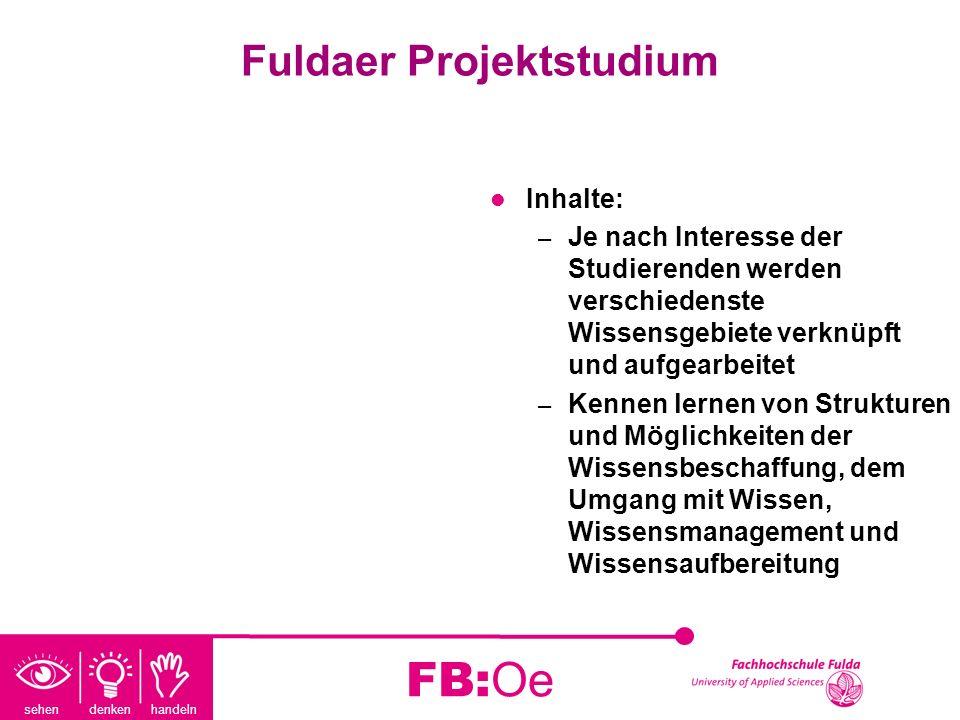 sehen denken handeln FB:Oe Fuldaer Projektstudium Inhalte: – Je nach Interesse der Studierenden werden verschiedenste Wissensgebiete verknüpft und auf