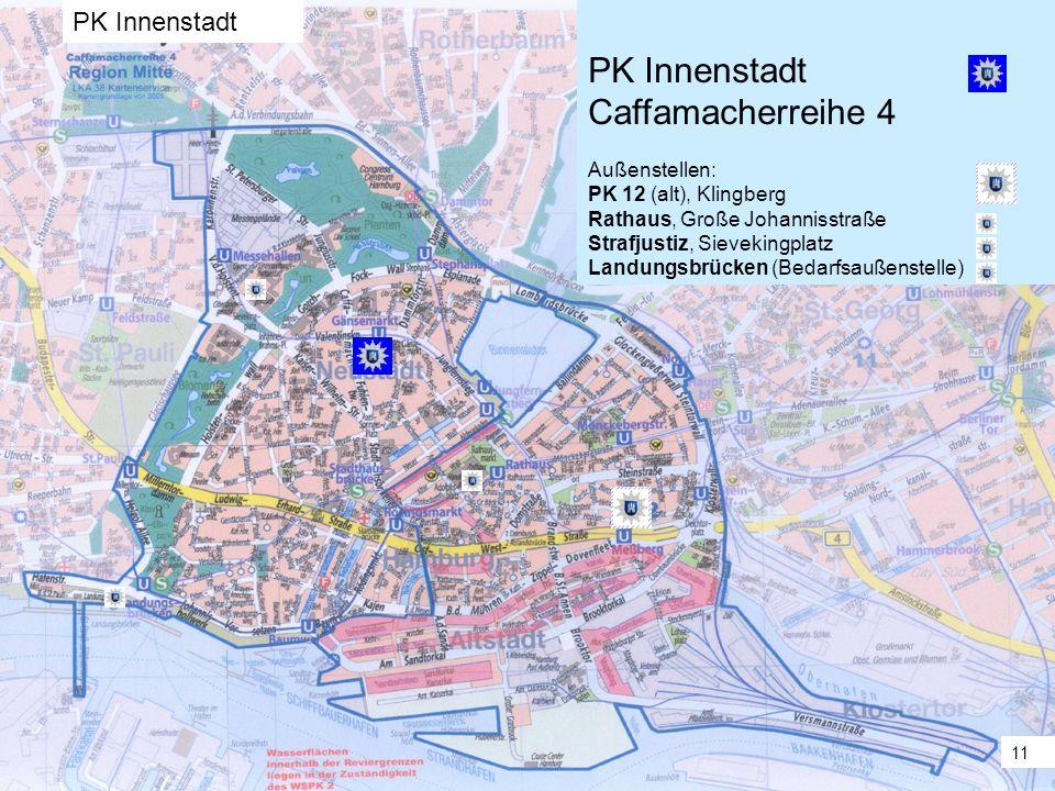 Freie und Hansestadt Hamburg 11 PK Innenstadt Caffamacherreihe 4 Außenstellen: PK 12 (alt), Klingberg Rathaus, Große Johannisstraße Strafjustiz, Sievekingplatz Landungsbrücken (Bedarfsaußenstelle) 11 PK Innenstadt