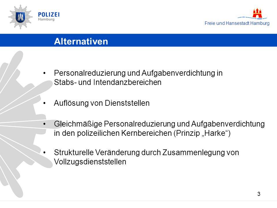 Freie und Hansestadt Hamburg 3 Alternativen Personalreduzierung und Aufgabenverdichtung in Stabs- und Intendanzbereichen Auflösung von Dienststellen G