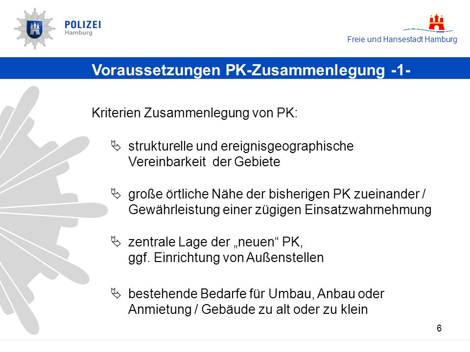 Freie und Hansestadt Hamburg 6 strukturelle und ereignisgeographische Vereinbarkeit der Gebiete Voraussetzungen PK-Zusammenlegung -1- zentrale Lage der neuen PK, ggf.
