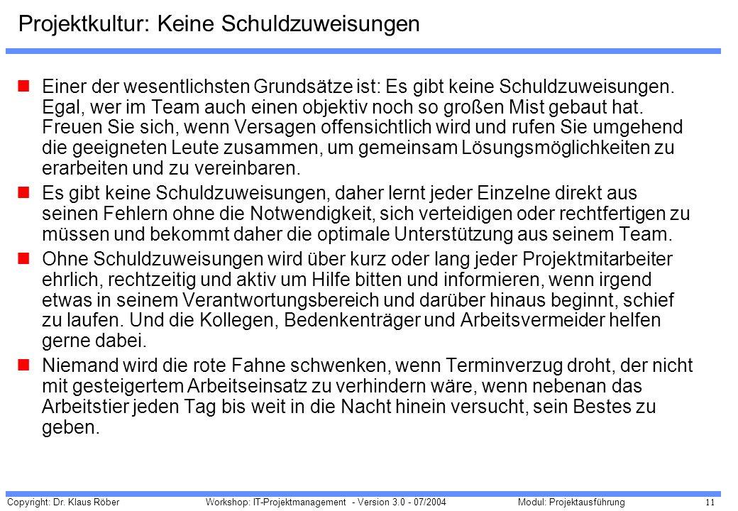 Copyright: Dr. Klaus Röber 11 Workshop: IT-Projektmanagement - Version 3.0 - 07/2004Modul: Projektausführung Projektkultur: Keine Schuldzuweisungen Ei