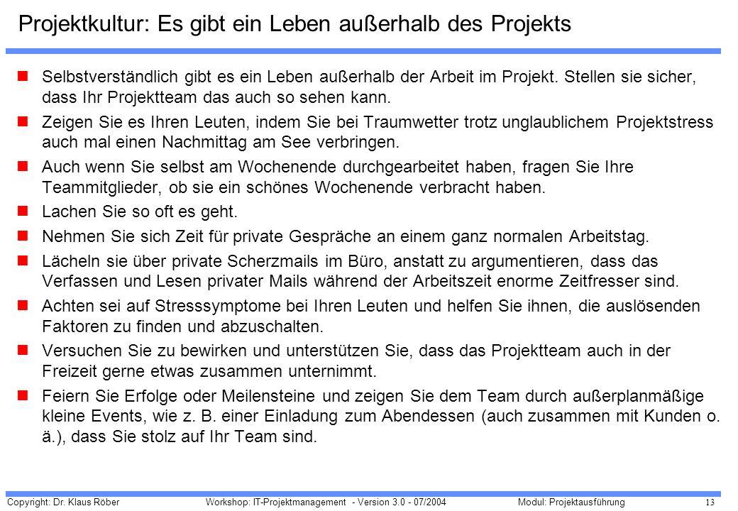 Copyright: Dr. Klaus Röber 13 Workshop: IT-Projektmanagement - Version 3.0 - 07/2004Modul: Projektausführung Projektkultur: Es gibt ein Leben außerhal