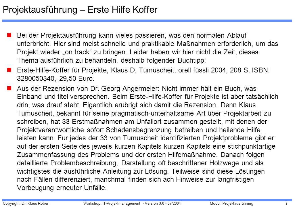 Copyright: Dr. Klaus Röber 3 Workshop: IT-Projektmanagement - Version 3.0 - 07/2004Modul: Projektausführung Projektausführung – Erste Hilfe Koffer Bei