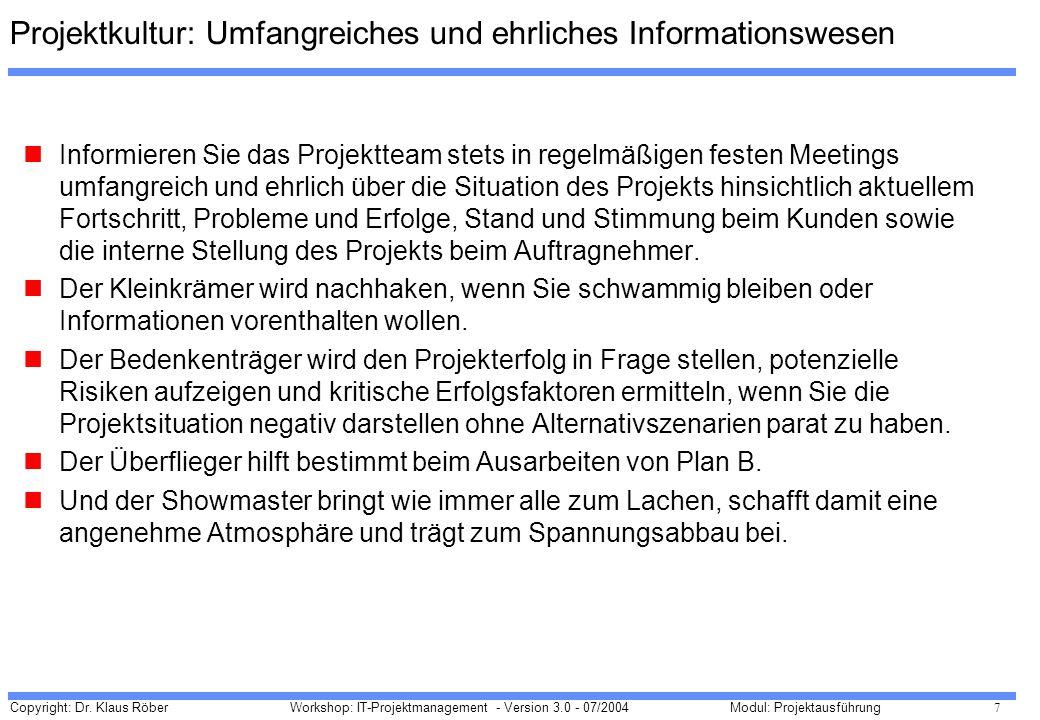 Copyright: Dr. Klaus Röber 7 Workshop: IT-Projektmanagement - Version 3.0 - 07/2004Modul: Projektausführung Projektkultur: Umfangreiches und ehrliches