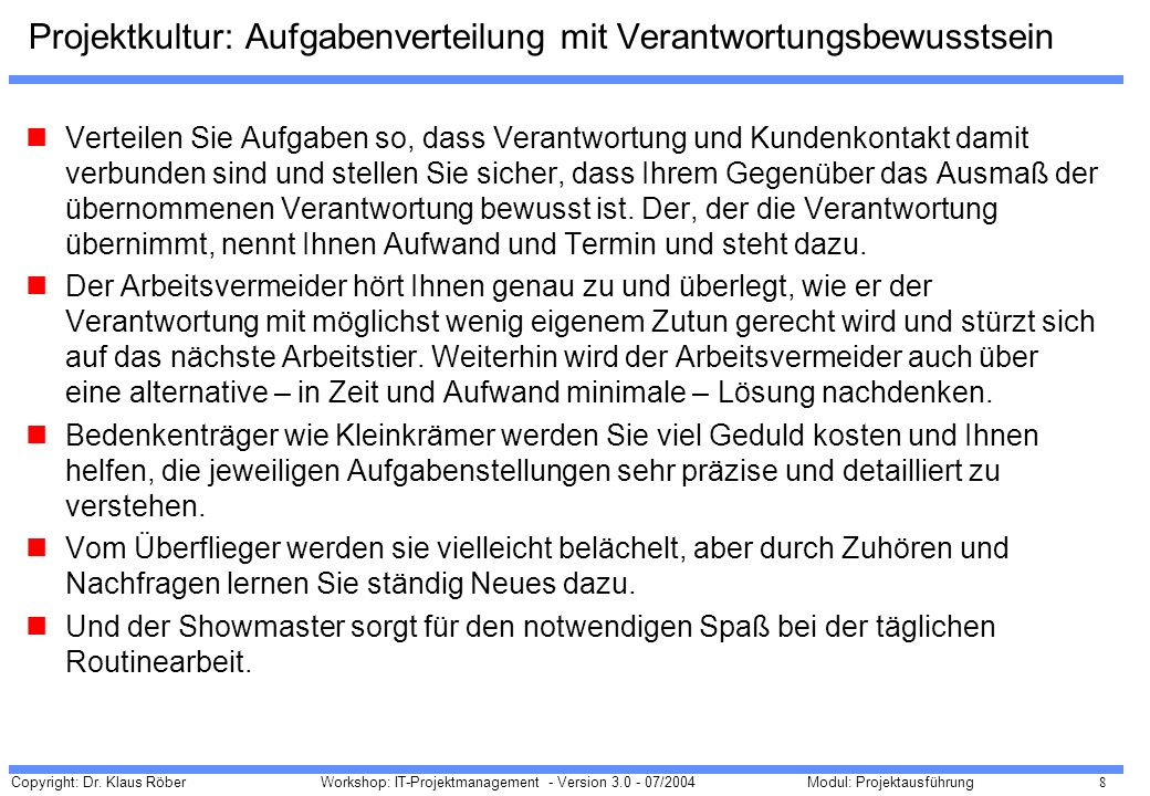 Copyright: Dr. Klaus Röber 8 Workshop: IT-Projektmanagement - Version 3.0 - 07/2004Modul: Projektausführung Projektkultur: Aufgabenverteilung mit Vera