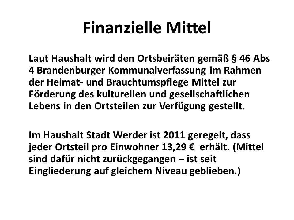 Finanzielle Mittel Laut Haushalt wird den Ortsbeiräten gemäß § 46 Abs 4 Brandenburger Kommunalverfassung im Rahmen der Heimat- und Brauchtumspflege Mittel zur Förderung des kulturellen und gesellschaftlichen Lebens in den Ortsteilen zur Verfügung gestellt.