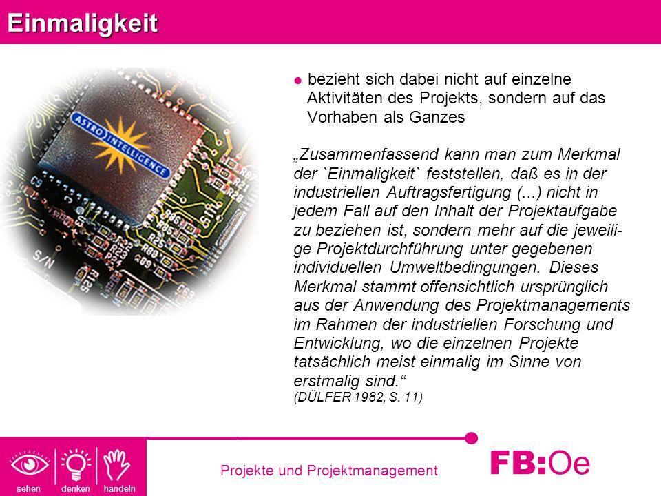 sehen denken handeln FB: Oe Projekte und Projektmanagement Teilaufgaben der Planung und Steuerung Feedback-Koordination: muß auf Störungen, d.