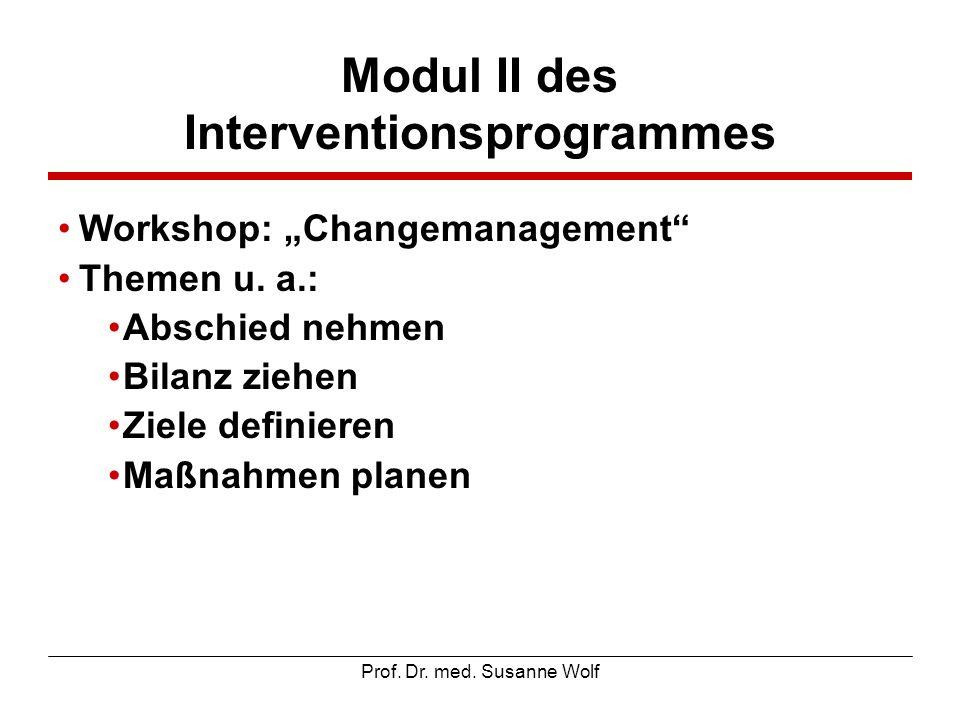 Prof. Dr. med. Susanne Wolf Modul II des Interventionsprogrammes Workshop: Changemanagement Themen u. a.: Abschied nehmen Bilanz ziehen Ziele definier